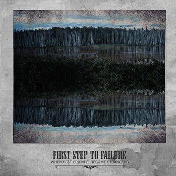 Image of First Step To Failure - When Best Friends Become Strangers