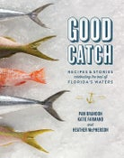 Image of Good Catch: Recipes & Stories Celebrating the Best of Florida's Waters