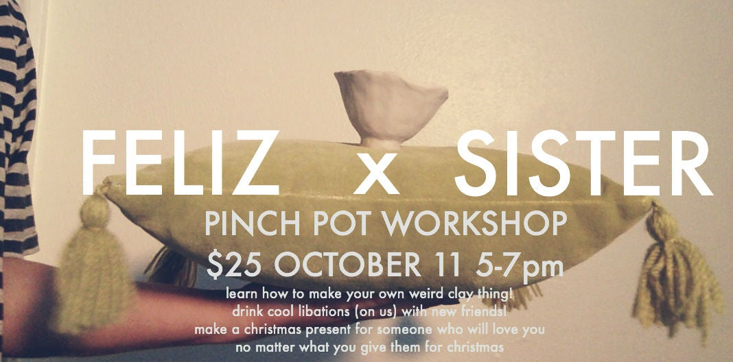 SISTER x FELIZ pinch pot workshop