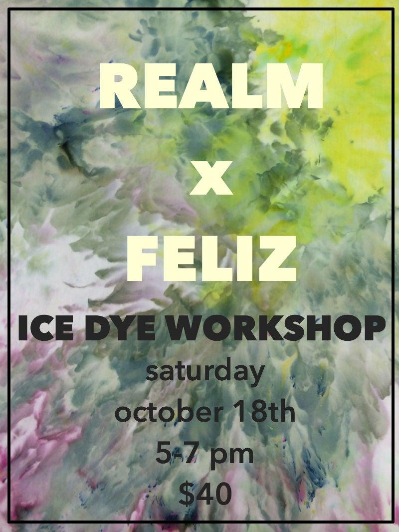 REALM x FELIZ ice dye workshop