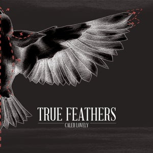 Image of True Feathers- NEW RELEASE!