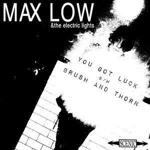 Image of Max Low & The Electric Lights -  You Got Luck b/w Brush and Thorn 7""