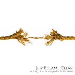 """Image of Joy Became Clear - EP """"Nothing More Than A Golden Fictive Lifeline"""""""