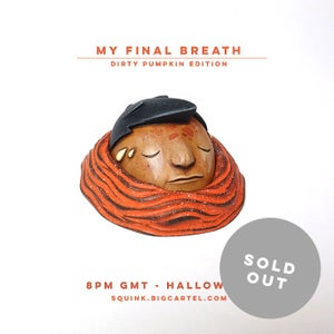 Image of My Final Breath - Dirty Pumpkin 1/1 Halloween special