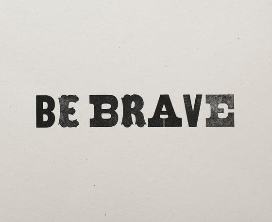 Image of Be Brave Letterpress Print