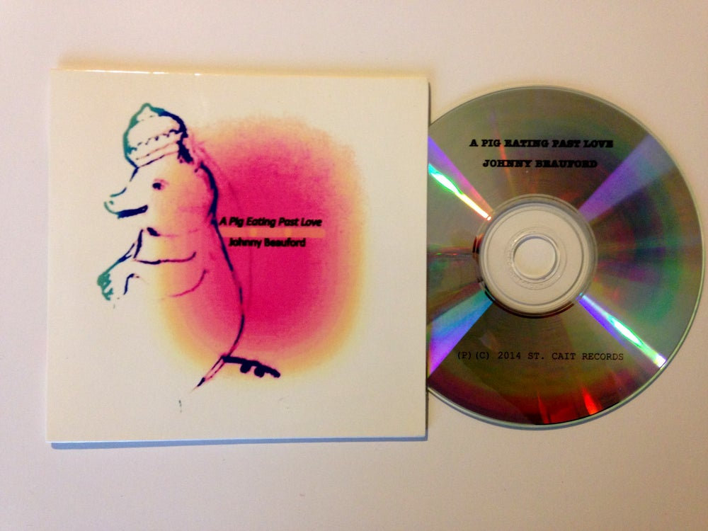 Image of A Pig Eating Past Love by Johnny Beauford (CD)