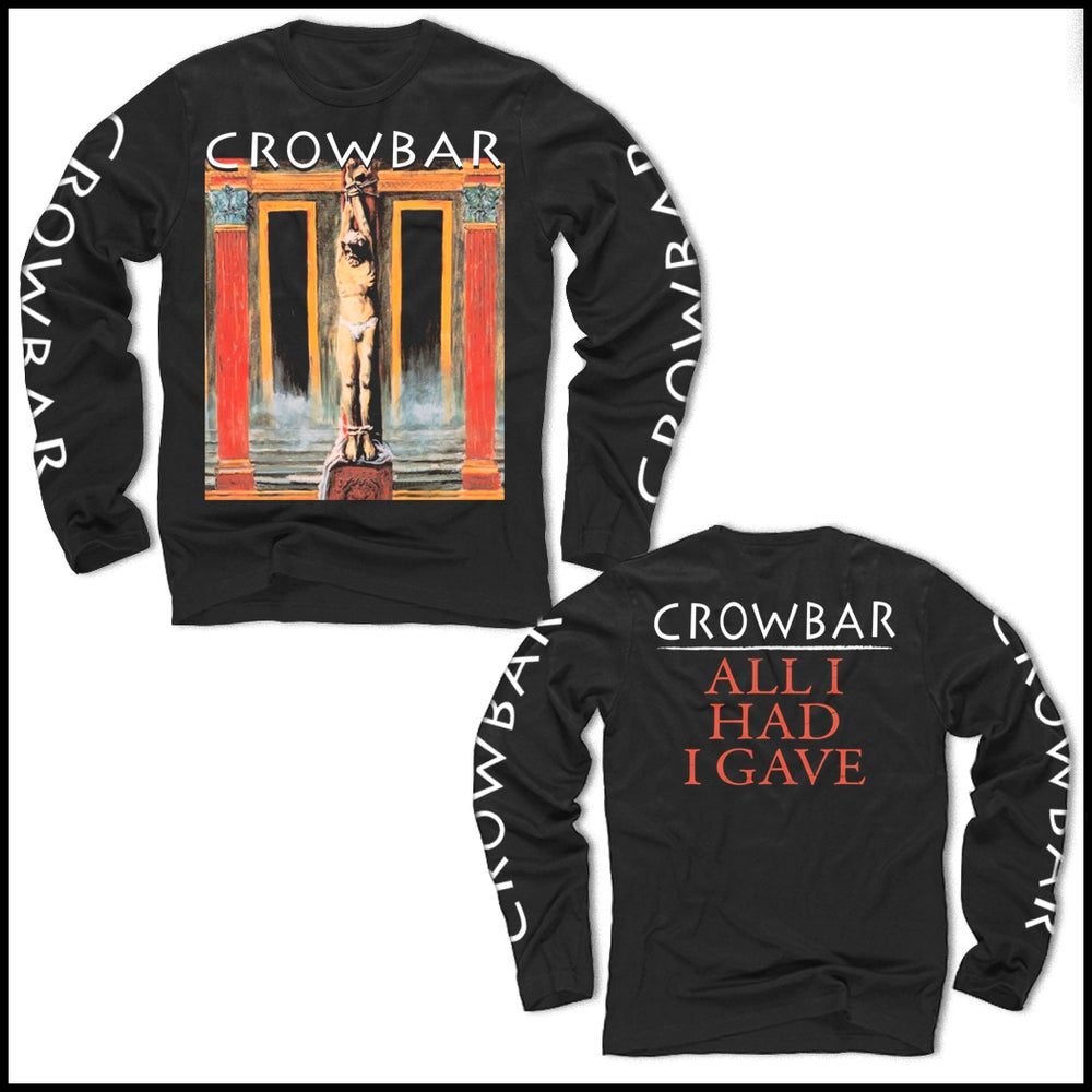Image of CROWBAR ALL I HAD LONGSLEEVE T-SHIRT