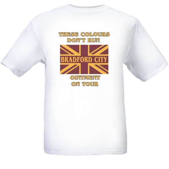 Image of These Colours Don't Run, Bradford Ointment On Tour Casuals/Hooligans/Ultras T-Shirt.