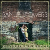 Image of Samuel Powers- Empty Halls. Future Friends.