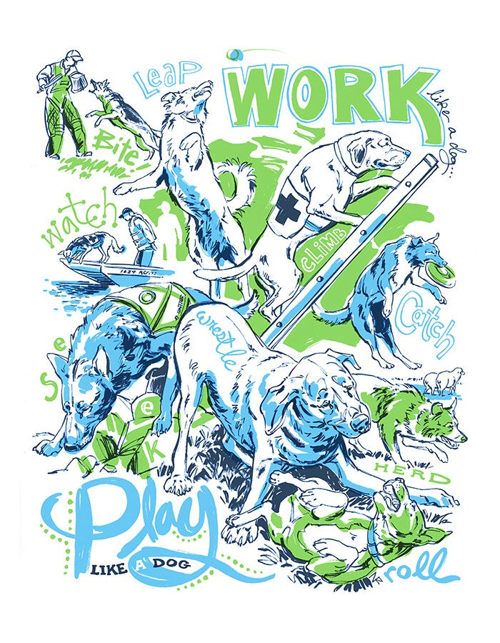 Image of Work Like a Dog, Play Like a Dog - Limited Edition Screen Print