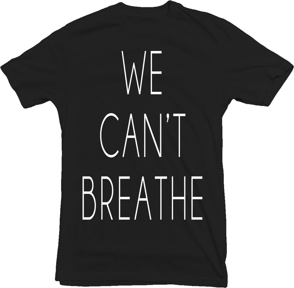 Image of WE CAN'T BREATHE Shirt