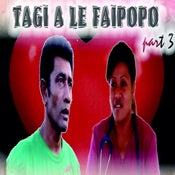 Image of TAGI A LE FAIPOPO PART 3