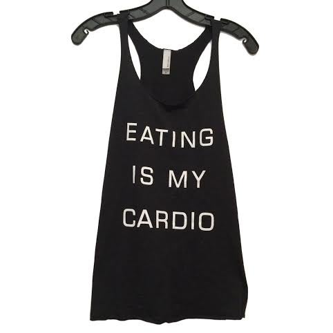 Image of Eating Is My Cardio Tank