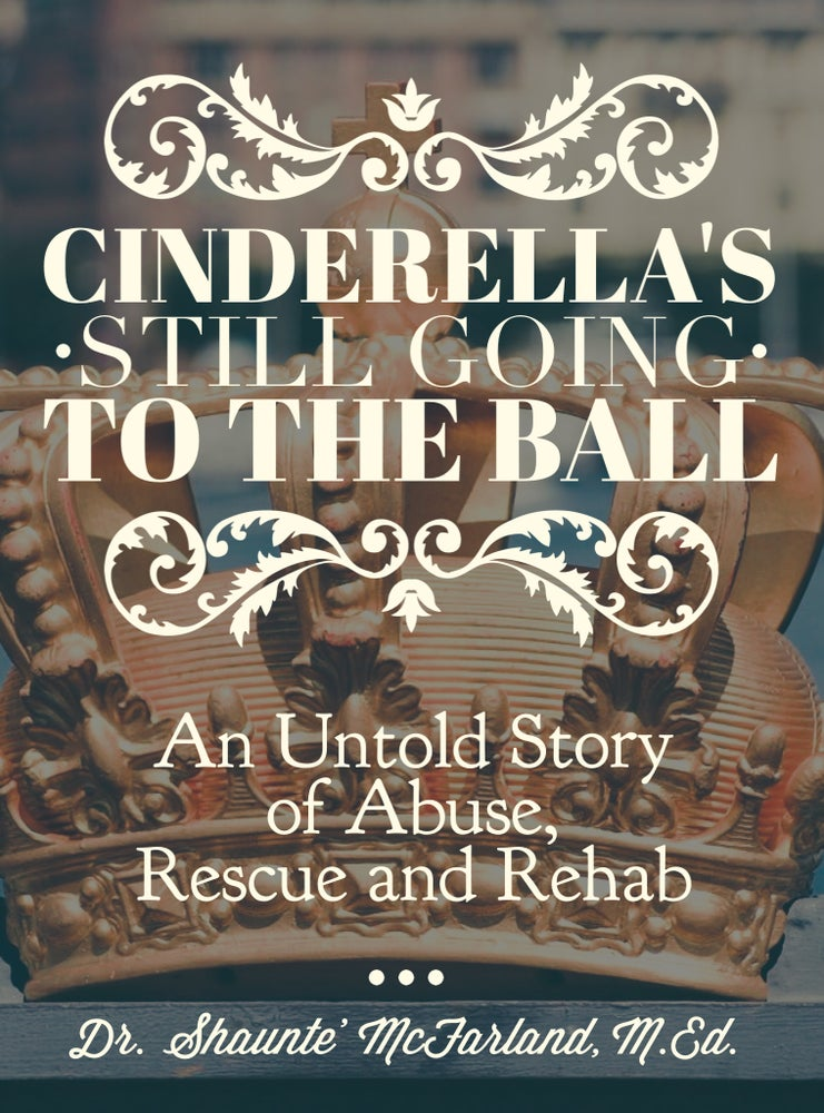Image of Cinderella's Still Going to the Ball: An Untold Story of Abuse, Rescue and Rehab