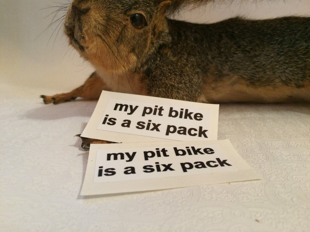 Image of My Pit Bike is a Six Pack stickers