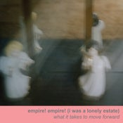 "Image of Empire! Empire! (I Was a Lonely Estate) ""What It Takes to Move Forward"" 2xLP Reissue"