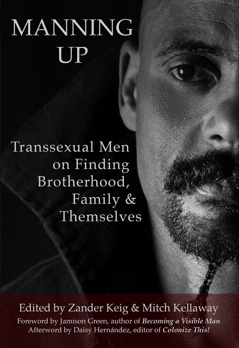 Image of Manning Up: Transsexual Men on Finding Brotherhood, Family & Themselves