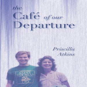 Image of The Café of Our Departure by Priscilla Atkins