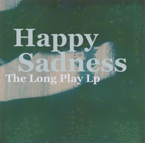 Image of Happy Sadness - The Long Play LP (2015) CD