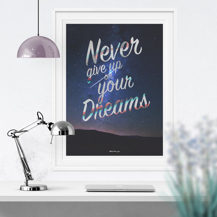Image of NEVER GIVE UP ON YOUR DREAMS - UV Fine Art Print