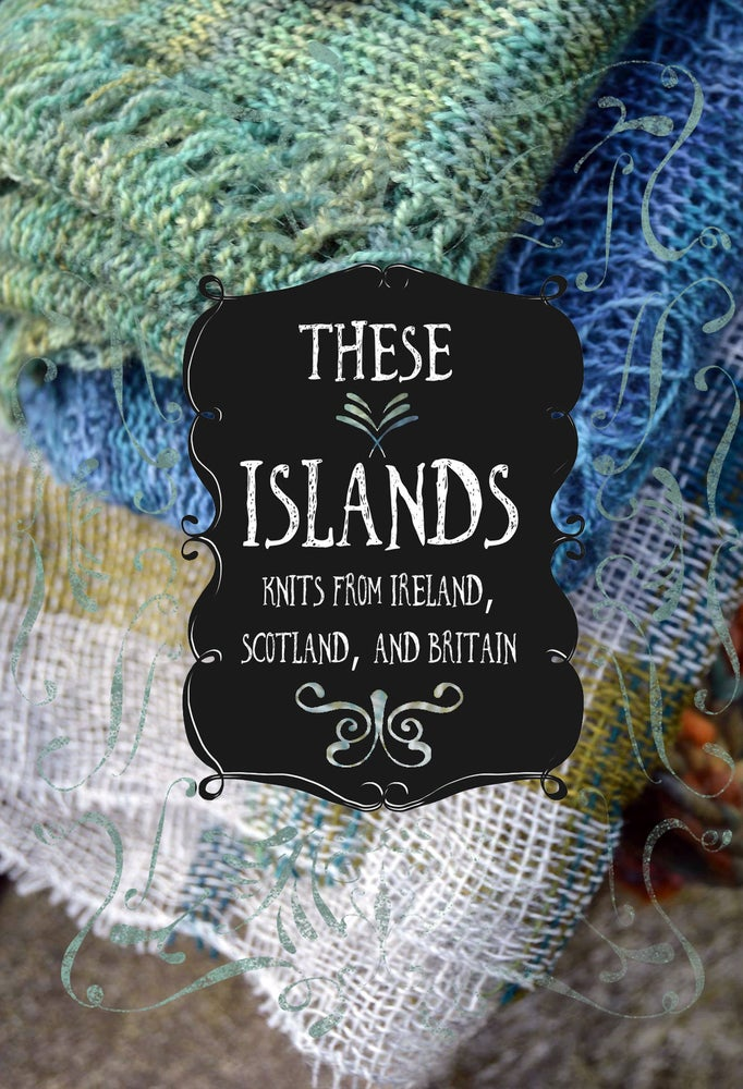 Image of These Islands: Knits from Ireland, Scotland, and Britain