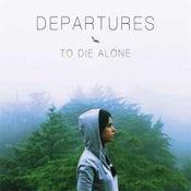 Image of To Die Alone- Departures (CD)