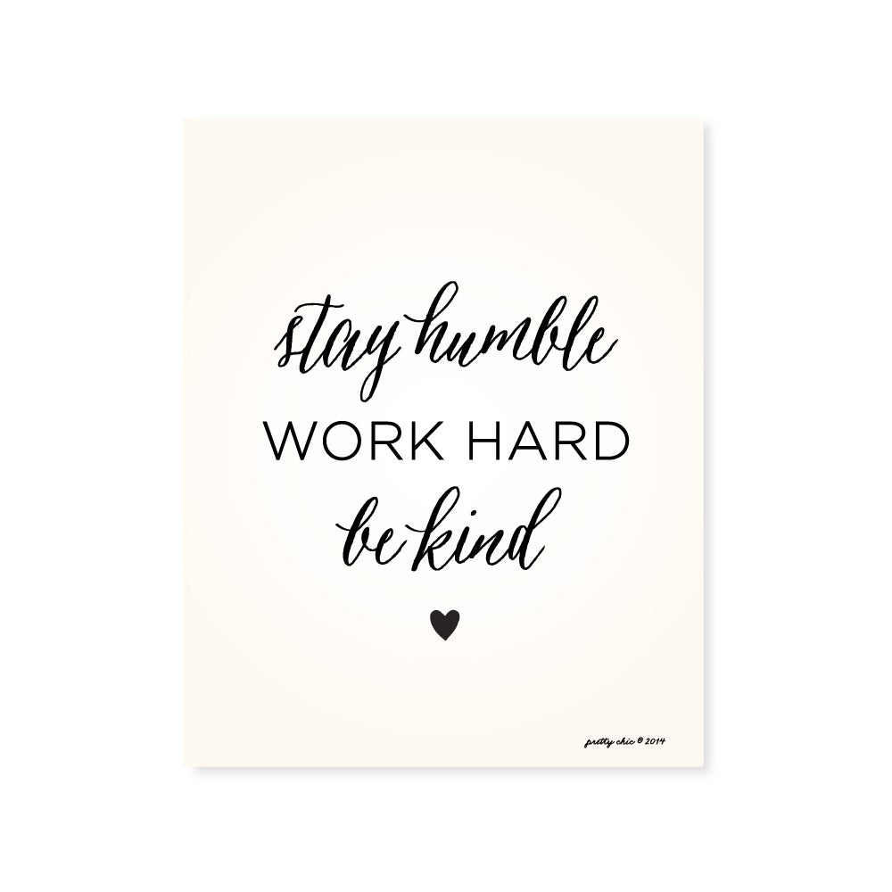 Image of Stay Humble. Work Hard. Be Kind. ♥ Art Print