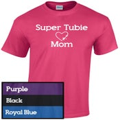 Image of Super Tubie Mom - Order by 4/29