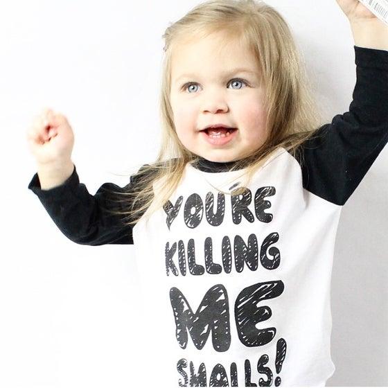 Image of You're Killing me Smalls Raglan