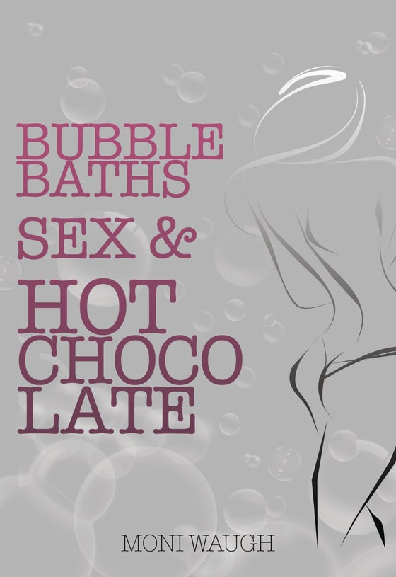 Image of Bubble Baths, Sex & Hot Chocolate