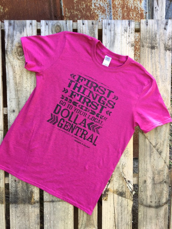Image of SALE!! PINK FIRST THINGS FIRST/GO TO YOUR LOCAL DOLLA GENTRAL TEE