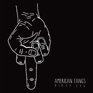 Image of AMERICAN FANGS - Dirty Leg - EP - 2014