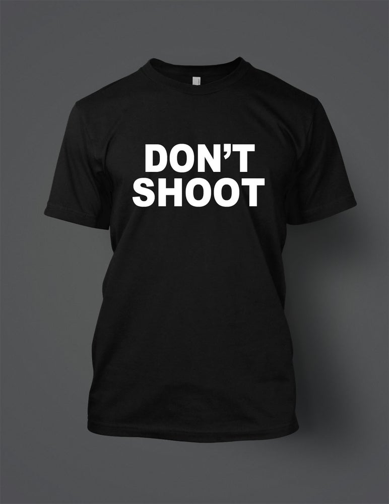 """Image of """"Don't Shoot"""" Tee"""