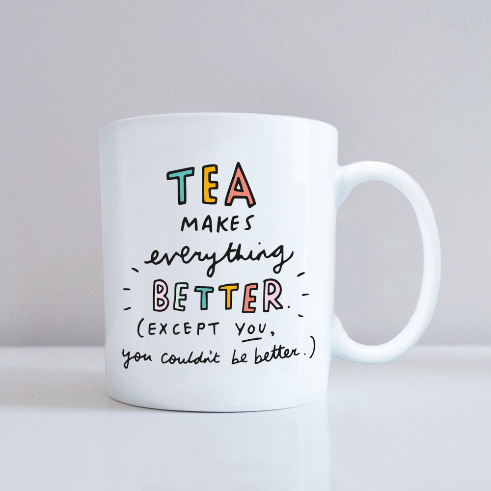 Image of Tea Makes Everything Better Except You Mug