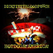 Image of PRE-ORDER: Dick Titty Blood Punch- Hot Dogs! America!