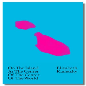 Image of On the Island at the Center of the Center of the World by Elizabeth Kadetsky