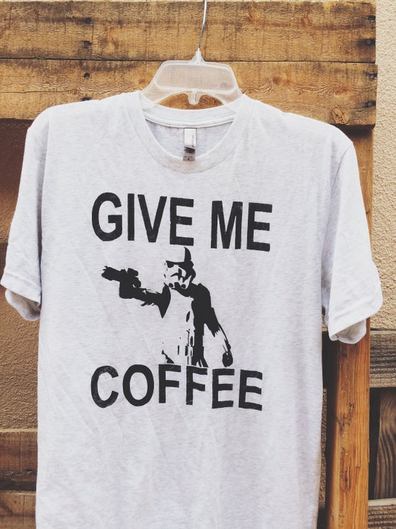 Image of Give ME Coffee Shirt w/ Stormtrooper
