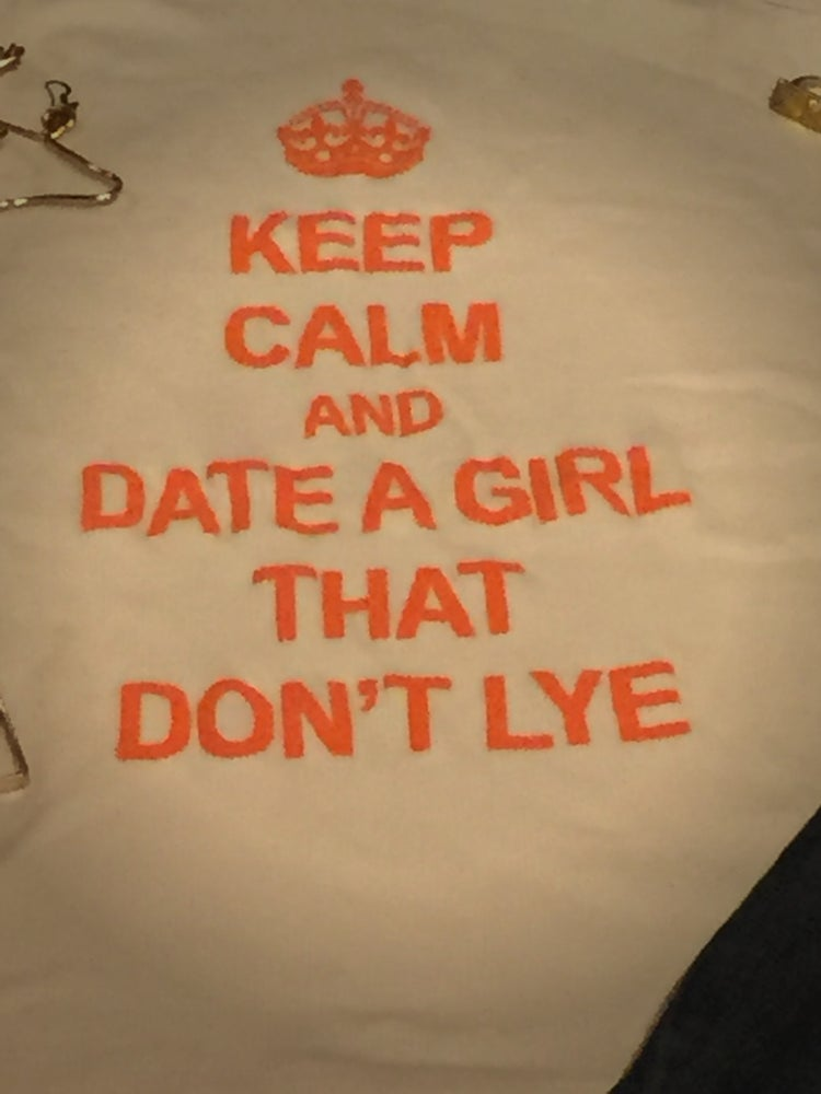Image of Keep Calm and Date a Girl that Don't Lye