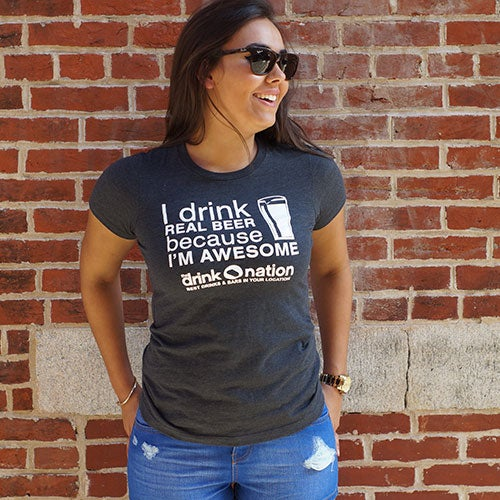 Image of I Drink Real Beer Because I'm Awesome - Drink Nation, Women's