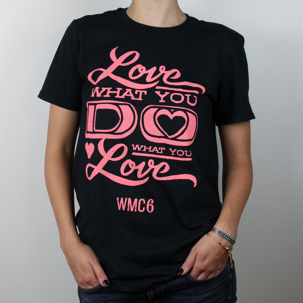 Image of WMC Fest 6 - Love What You Do Shirt (Black & Pink)