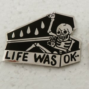 "Image of LIFE IS OK 2nd run 1.75"" pin"