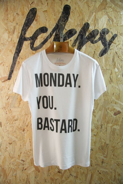 Image of MONDAY. YOU. BASTARD By FCKRS®