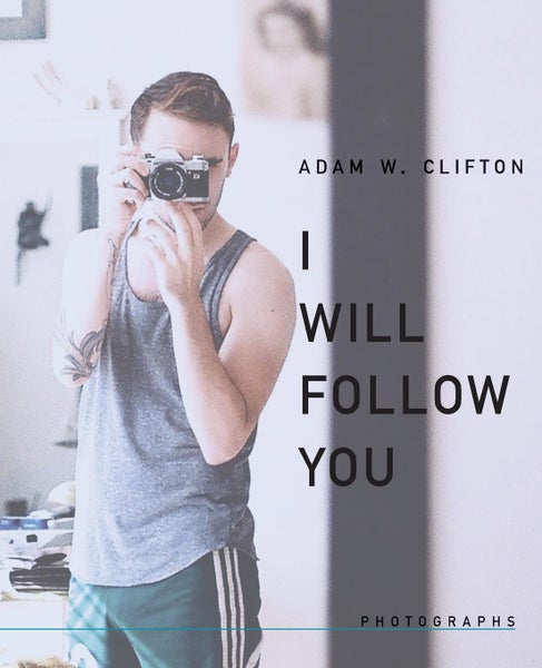 Image of I Will Follow You: Photographs by Adam W. Clifton