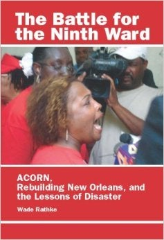 Image of The Battle for the Ninth Ward: ACORN, Rebuilding New Orleans & Lessons of Disaster - Wade Rathke