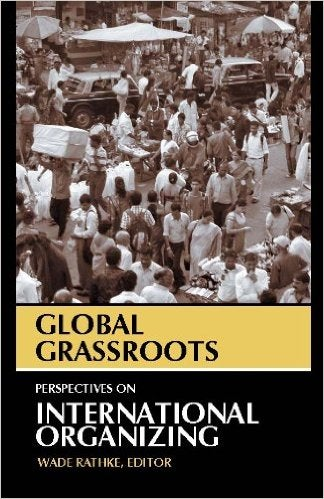 Image of Global Grassroots: Perspectives on International Organizing - Wade Rathke