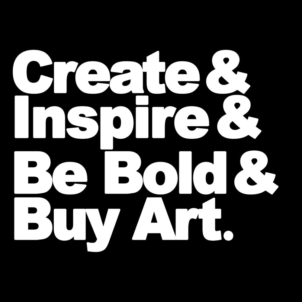 """Image of Art Just For You! MT """"Create & Inspire & Be Bold & Buy Art."""" Tees"""