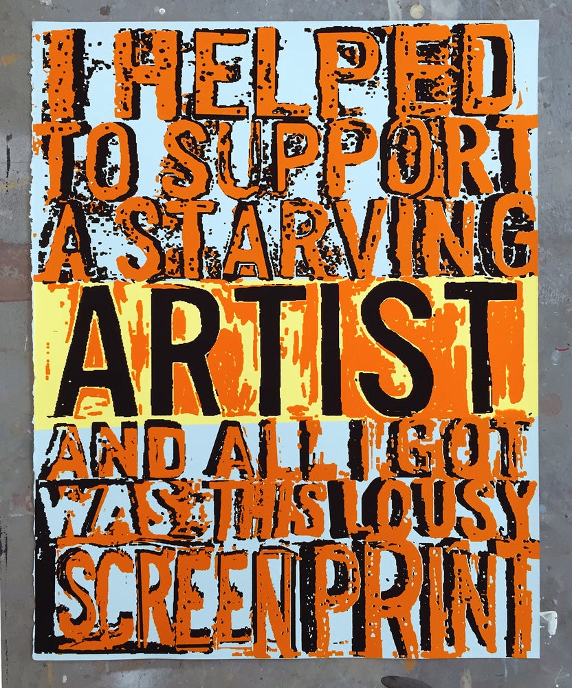 Image of Starving Artist - Limited Edition Hand Pulled Screen Print