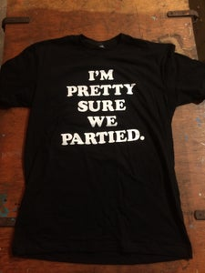 Image of I'm pretty sure we partied - black tshirt