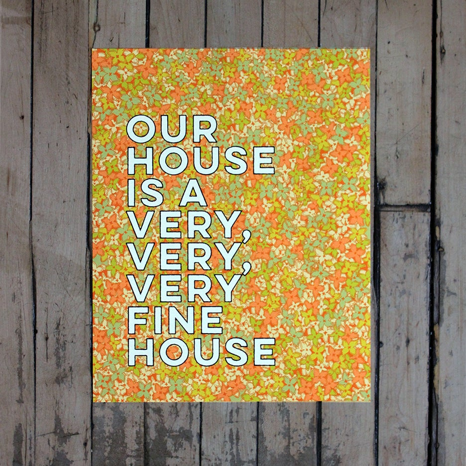 Image of Our house is a very, very, very fine house-11 x 14 print