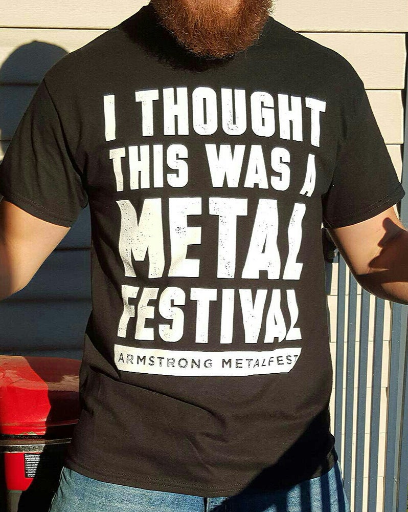 Image of I THOUGHT THIS WAS A METAL FESTIVAL ***FREE SHIPPING IN CANADA/U.S.***